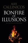 Bonfire of Illusions: The Twin Crises of the Liberal World - Alex Callinicos