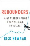 Rebounders: How Winners Pivot from Setback to Success - Rick Newman