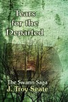 Tears for the Departed - J. Troy Seate