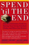 Spend 'Til the End: The Revolutionary Guide to Raising Your Living Standard--Today and When You Retire - Scott Burns, Laurence J. Kotlikoff