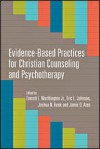 Evidence-Based Practices for Christian Counseling and Psychotherapy (Christian Association for Psychological Studies Books) - Everett L. Worthington Jr., Eric L. Johnson, Joshua N. Hook, Jamie D. Aten