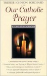 Our Catholic Prayer: A Popular Guidebook - Therese J. Borchard