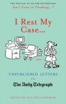 I Rest My Case: Unpublished Letters to the Daily Telegraph. Edited by Iain Hollingshead - Iain Hollingshead