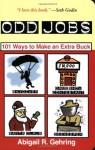 Odd Jobs: 101 Ways to Make an Extra Buck - Abigail R. Gehring