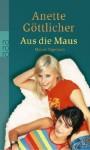 Aus die Maus : Maries Tagebuch - Anette Göttlicher