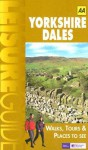 AA Leisure Guide: Yorkshire Dales: Walks, Tours & Places to See - A.A. Publishing, A.A. Publishing