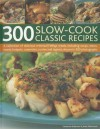 300 Slow-Cook Classic Recipes: A collection of delicious minimum-effort meals, including soups, stews, roasts, hotpots, casseroles, curries and tagines, shown in 300 photographs - Catherine Atkinson, Jenni Fleetwood