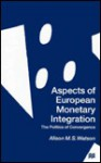 Aspects Of European Monetary Integration: The Politics Of Convergence - Alison M. S. Watson