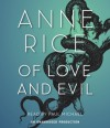 Of Love and Evil (Songs of the Seraphim, #2) - Paul Michael, Anne Rice