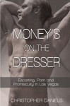 Money's On The Dresser - Escorting, Porn and Promiscuity in Las Vegas - Christopher Daniels