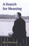 A Search for Meaning - Ron Howard