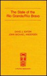 The State Of The Rio Grande/Río Bravo: A Study Of Water Resource Issues Along The Texas/Mexico Border - David J. Eaton