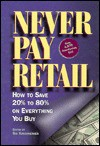 Never Pay Retail: How to Save 20% to 80% on Everything You Buy - Rudolf Steiner