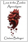 Love & the Zombie Apocalypse - Chelsea Bellingeri