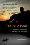 The Blue Bear: A True Story of Friendship and Discovery in the Alaskan Wild - Lynn Schooler