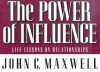 The Power Of Influence: Life Lessons On Relationships - John C. Maxwell