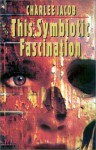 This Symbiotic Fascination - Charlee Jacob
