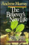 The Believer's New Life - Andrew Murray