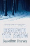 Beneath the Snow - Caroline Carver, (pseudonym C. J. Carver)