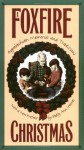 A Foxfire Christmas: Appalachian Memories and Traditions - Eliot Wigginton, Eliot (ed.) Wigginton