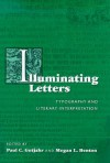 Illuminating Letters: Typography and Literary Interpretation - Paul C. Gutjahr, Megan L. Benton