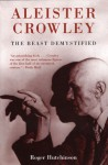 Aleister Crowley: The Beast Demystified - Roger Hutchinson