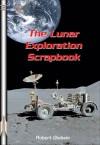 The Lunar Exploration Scrapbook - Robert Godwin