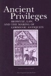 Ancient Privileges: Beowulf, Law, and the Making of Germanic Antiquity - Stefan Jurasinski
