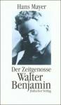 Der Zeitgenosse Walter Benjamin - Hans Mayer