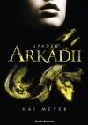 Upadek Arkadii - Kai Meyer