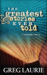 The Greatest Stories Ever Told, Volume Two - Greg Laurie