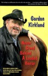 Never Stand Behind a Loaded Horse - Gordon Kirkland, William Robertson