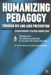 Humanizing Pedagogy Through HIV and AIDS Prevention: Transforming Teacher Knowledge - American Association Of Colleges for Tea, Carl A. Grant, Liane M. Summerfield