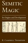 Semitic Magic: Its Origins and Development - R. Campbell Thompson