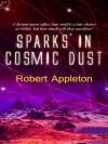 Sparks in Cosmic Dust - Robert Appleton