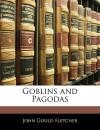 Goblins and Pagodas - John Gould Fletcher