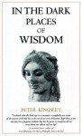 In the Dark Places of Wisdom - Peter Kingsley