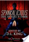Spankalicious - D.L. King, Ily Goyanes, Nan Andrews, Helen E.H. Madden, Garland, Nina Tate Parker, Annabeth Leong, A. Erin Golding, T. Harrison, Big Ed Magusson, Leela Scott, Cèsar Sanchez Zapata, George Glass, Angela R. Sargenti, Sinclair Sexsmith, Jade Melisande, Penelope Pruitt, Marth