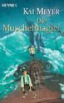 Die Muschelmagier - Kai Meyer