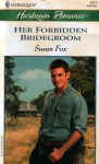 Her Forbidden Bridegroom - Susan Fox