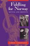 Fiddling for Norway: Revival and Identity (Chicago Studies in Ethnomusicology) - Chris Goertzen
