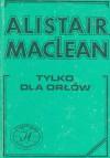 Tylko dla orłów - Alistair MacLean, Małgorzata Grabowska, Andrzej Grabowski