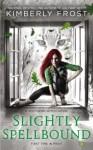 Slightly Spellbound (A Southern Witch Novel) - Kimberly Frost