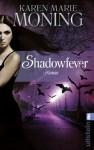 Shadowfever: Fever Saga 5 (Die Fever-Serie) (German Edition) - Karen Marie Moning, Ursula Walther