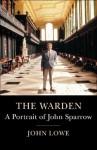 Warden: A Life of John Sparrow - John Lowe