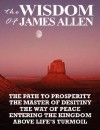 The Wisdom of James Allen: The Path to Prosperity, the Master of Desitiny, the Way of Peace, Entering the Kingdom, Above Life's Turmoil - James Allen