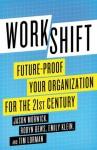 Workshift: Future-Proof Your Organization for the 21st Century - Jason Morwick, Robyn Bews, Emily Klein, Tim Lorman