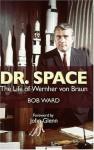 Dr. Space: The Life of Wernher Von Braun - Bob Ward, John Glenn