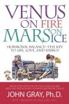 Venus on Fire, Mars on Ice: Hormonal Balance--The Key to Life, Love, and Energy - John Gray