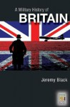 A Military History of Britain: From 1775 to the Present - Jeremy Black